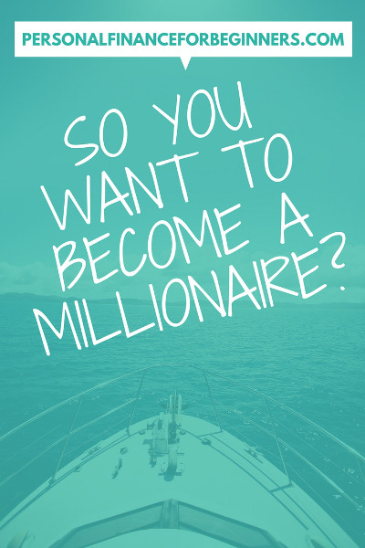 You want to become a millionaire