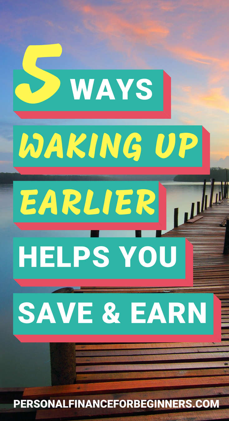5 Ways Waking Up Earlier Can Help You Save And Earn More Money