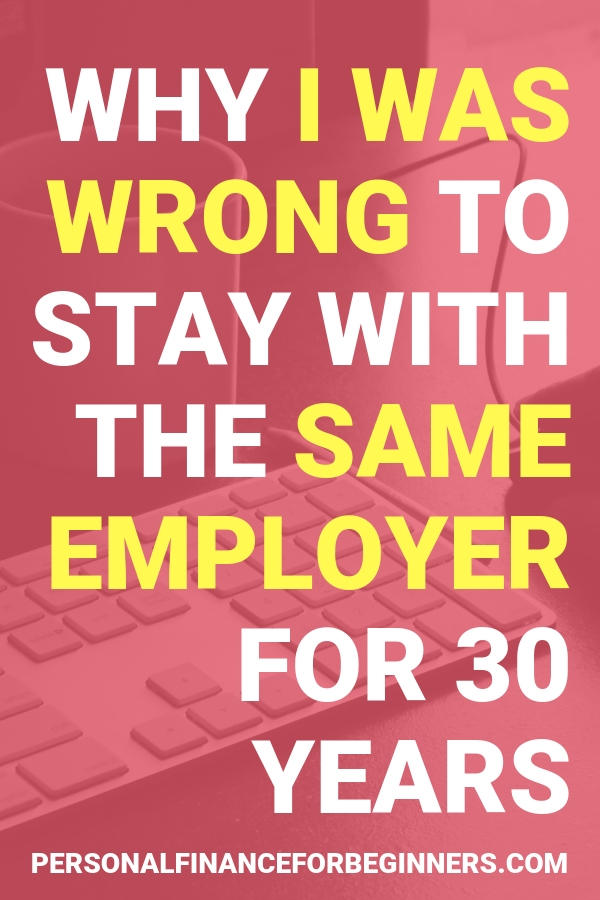 Why I was wrong to stay with the same employer for 30 years
