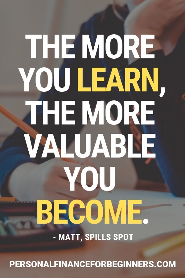 The more you learn, the more valuable you become